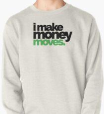 I make money moves Pullover
