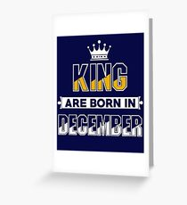 King Are Born In December - December Birthday Gifts For Man Greeting Card