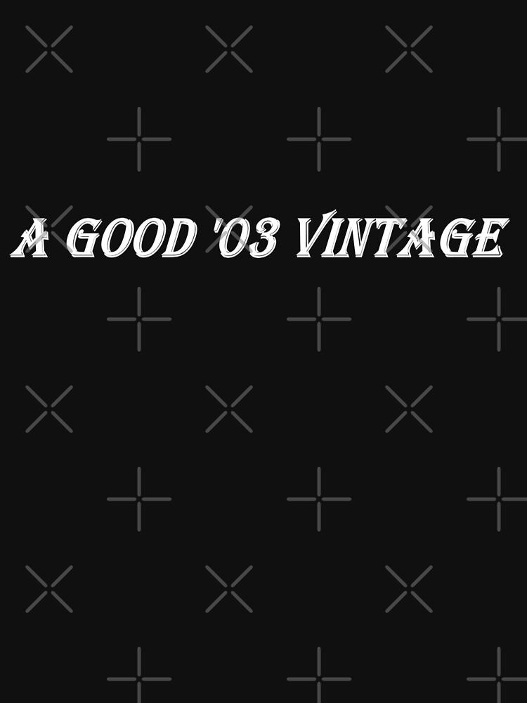 A Good '03 Vintage (White Writing) by chrisjoy
