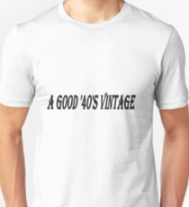 A Good '40's Vintage (Black Writing) Unisex T-Shirt