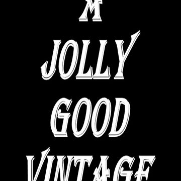 A Jolly Good Vintage (white writing) by chrisjoy