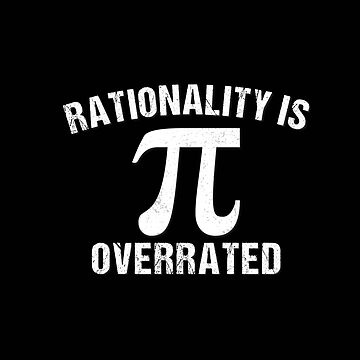 Pi Gift Rationality Is Overrated Funny Math Geek Nerd Apparel by arnaldog
