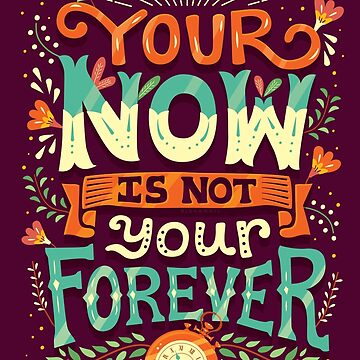 Your now is not your forever by risarodil