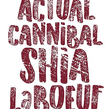 Actual Cannibal Shia LaBoeuf by shedside