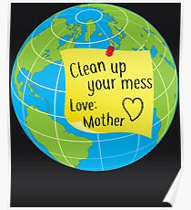 Clean Up Your Mess - Love Mother Earth Day Poster
