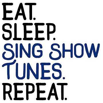 Eat. Sleep. Sing Show Tunes. Repeat. by KsuAnn