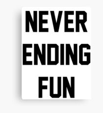 NEVER ENDING FUN Canvas Print
