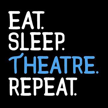 Eat. Sleep. Theatre. Repeat. by KsuAnn