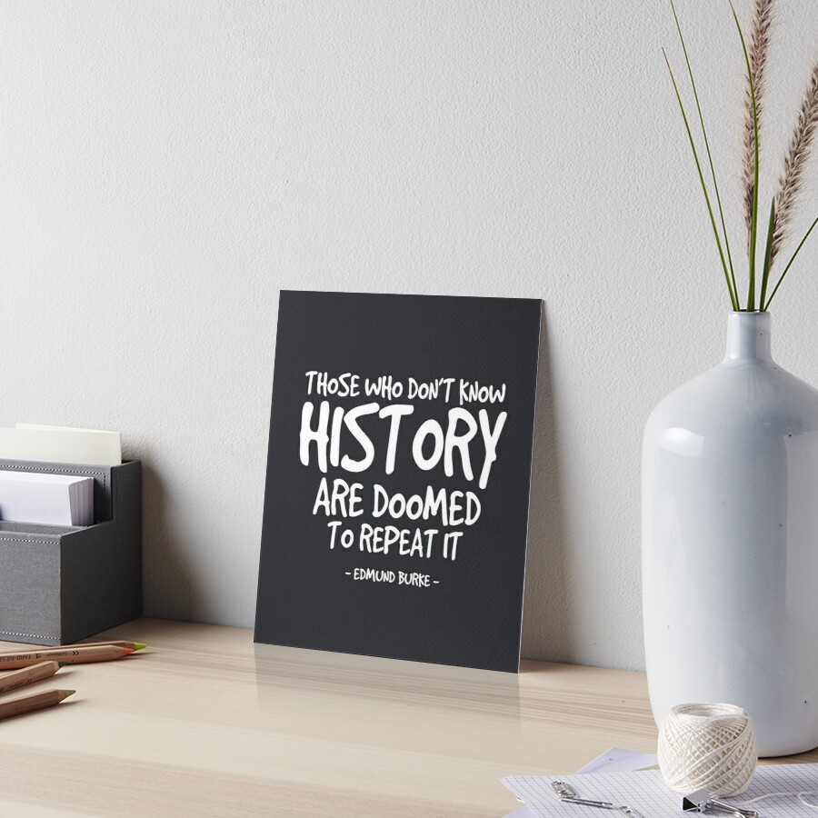 Know History Quote - Edmund Burke by InspiredQuotes
