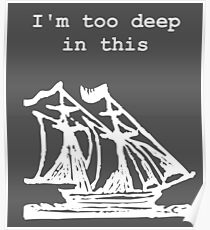 I'm too deep in this ship Poster