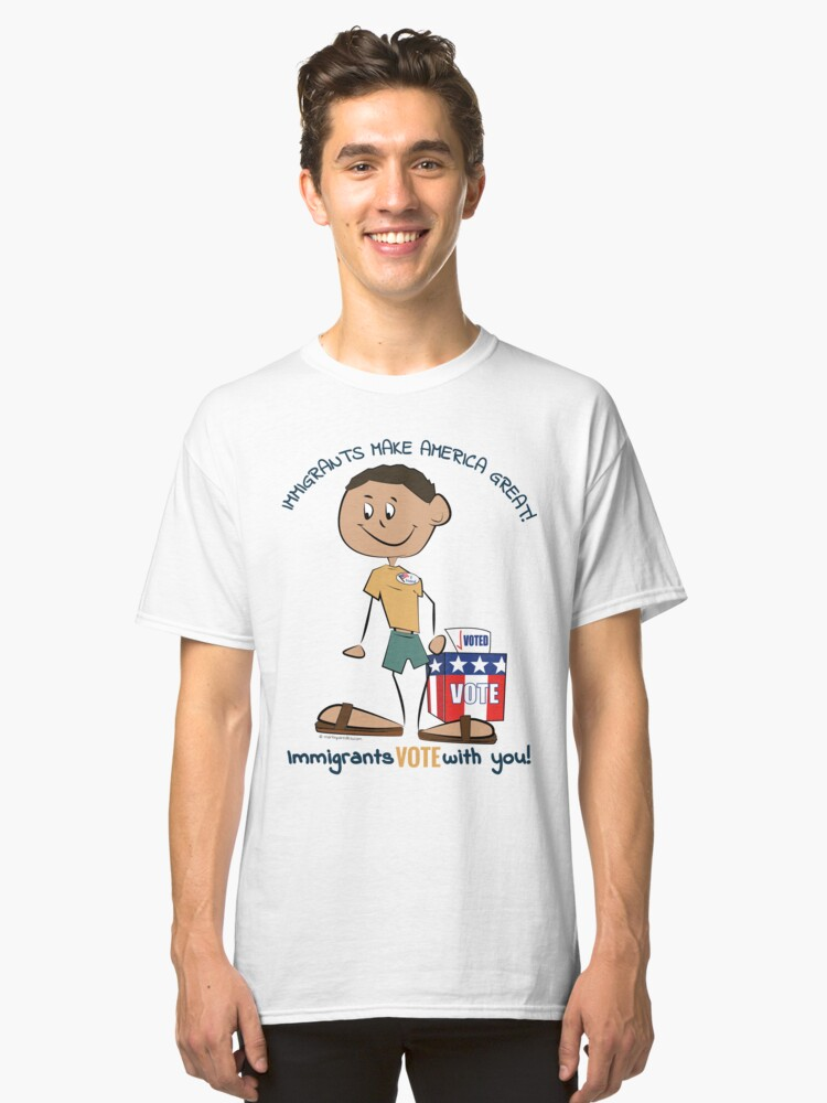 Immigrants Vote With You! Classic T-Shirt Front
