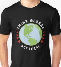 Think Global Act Local - Earth Day April 22 Save Your Mother Earth Unisex T-Shirt