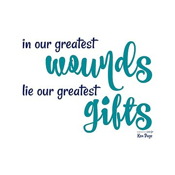 In our greatest wounds lie our greatest gifts. by littlemamajama