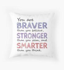 You are Braver Stronger Smarter Throw Pillow