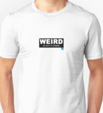 Weird is not a Crime T shirt Unisex T-Shirt