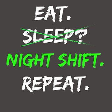 Eat Sleep Night Shift Repeat Funny Novelty Gift by BeatusRED