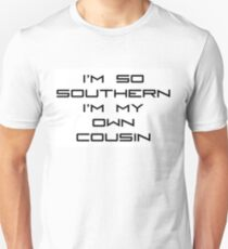 I'M SO SOUTHERN I'M MY OWN COUSIN Unisex T-Shirt