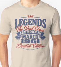 Legends the real ones are born in march 1961 Unisex T-Shirt