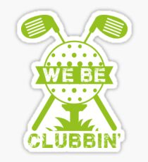 We be clubbin | golf gifts for men | drinking games shirt | golf lover gift | drinking shirt | gifts for golfers | beer gifts men | beer gift for dad Sticker
