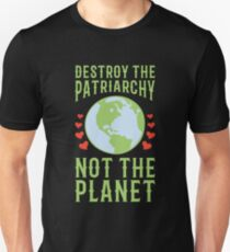Destroy The Patriarchy Not The Planet Feminist Earth Day 2018 Unisex T-Shirt