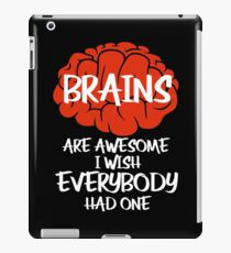Brains Are Awesome I Wish Everybody Had One iPad Case/Skin