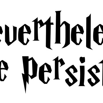 Nevertheless She Persisted by reparteeshirts