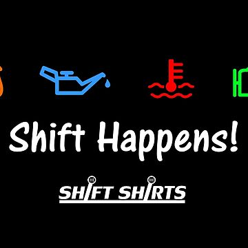 Shift Shirts Shift Happens - Gearhead Inspired  by ShiftShirts