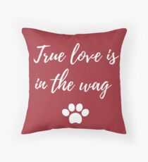 True love is in the wag Throw Pillow