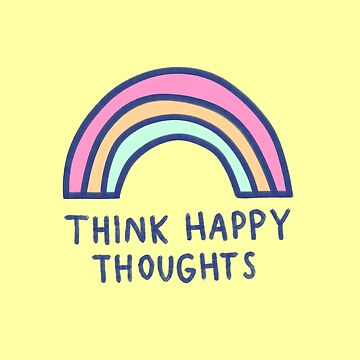 Think Happy Thoughts by hellobubblegum