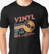 Vinyl Because Nobody Asks To See Your MP3 Collection T-Shirt Unisex T-Shirt