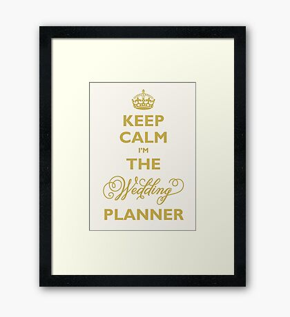 Keep Calm I am The Wedding Planner | Gold On Ivory Background Framed Print