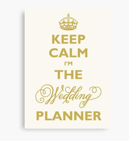 Keep Calm I am The Wedding Planner | Gold On Ivory Background Canvas Print