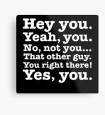 Hey you! Metal Print