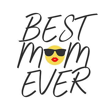 The Best Mom Ever - Funny Parents T Shirt Gift for Mother's Day by mnktee