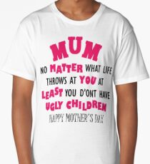 Funny Mother's day t-shirt , Happy Mothers Day t-shirt, tshirt for mum,tshirt for her, Humorous tshirt, novelty tshirt, mum tshirt, Ug;y children Long T-Shirt
