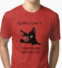 Sorry, I can´t I have plans wiht my cat Tri-blend T-Shirt