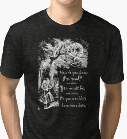 Cita de Alicia en el país de las maravillas: cómo sabes que estoy loco Camiseta de tejido mixto