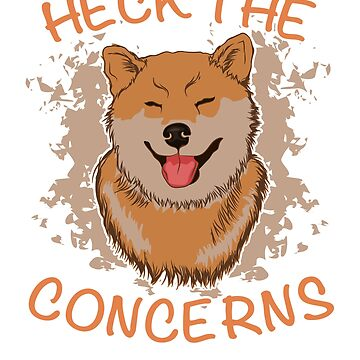 Heck The Conerns With This Cute Shiba Inu Doge T-Shirt by sedderzz
