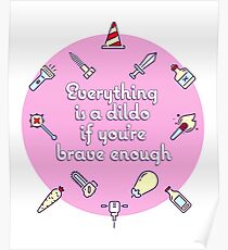 Everything Is A Dildo If You're Brave Enough Poster