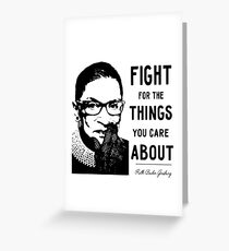 NOTORIOUS RBG - Fight For The Things That You Care About Greeting Card
