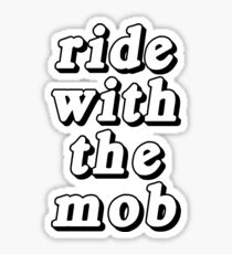 ride with the mob Sticker