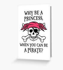 Why Be a Princess, When you can be a pirate? Greeting Card