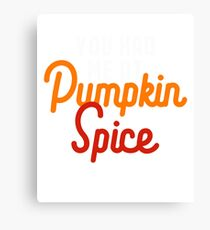 You Had Me At Pumpkin Spice - Gift For Coffee Lover Foodie Canvas Print