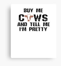 Buy Me Cows and Tell Me I'm Pretty Canvas Print
