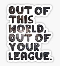 Out of this World, Out of your League Sticker