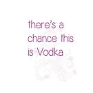 Vodka? maybe by Amanda-Jane Snelling