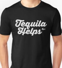 Tequila Helps - Gift For Drink Alcohol Lover Unisex T-Shirt