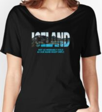 Iceland Not as Cold as Our Name Might Imply Silly Shirt Women's Relaxed Fit T-Shirt