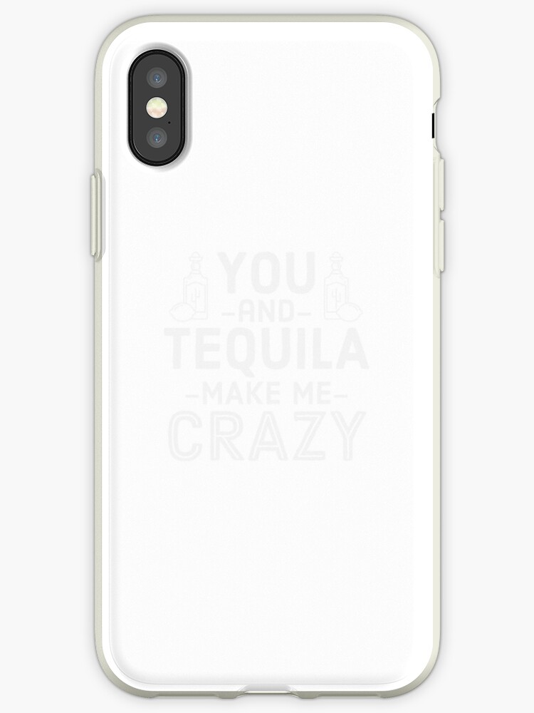 You And Tequila Make Me Crazy - Gift For Drink Alcohol Lover\
