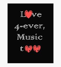Love 4-ever, Music too Photographic Print